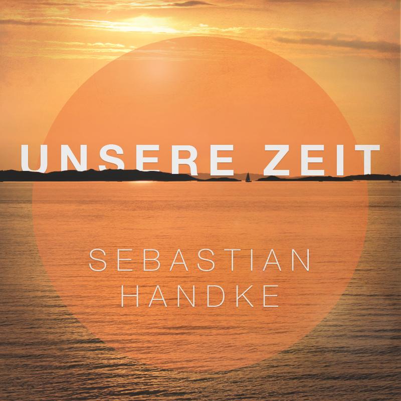 Unsere Zeit Ep - Sebastian Handke - 2015 - CD Cover