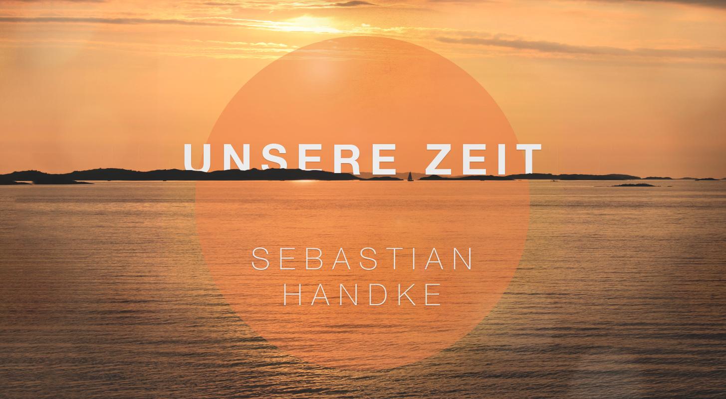 Unsere Zeit Ep - Sebastian Handke - 2015